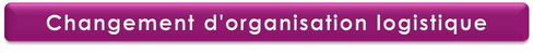 changement d'organisation logistique